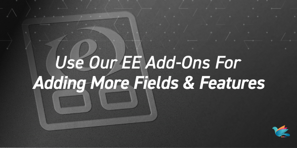 Use Our EE Add-Ons For Adding More Fields & Features
