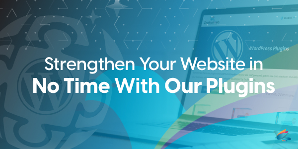 Strengthen Your Website in No Time With Our Plugins
